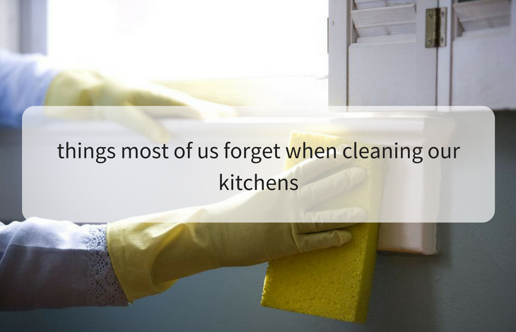 Things most of us forget when cleaning our kitchens