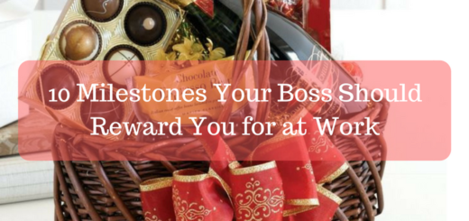 10 Milestones Your Boss Should Reward You
