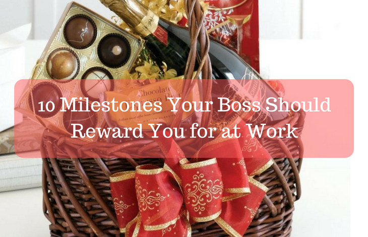 10 Milestones Your Boss Should Reward You
