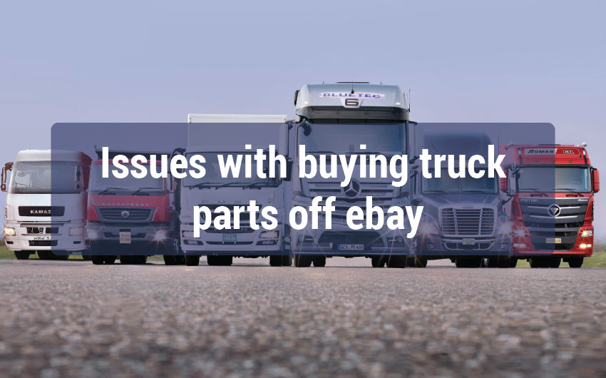 Issues With Buying Truck Parts off ebay - Tips and Tricks