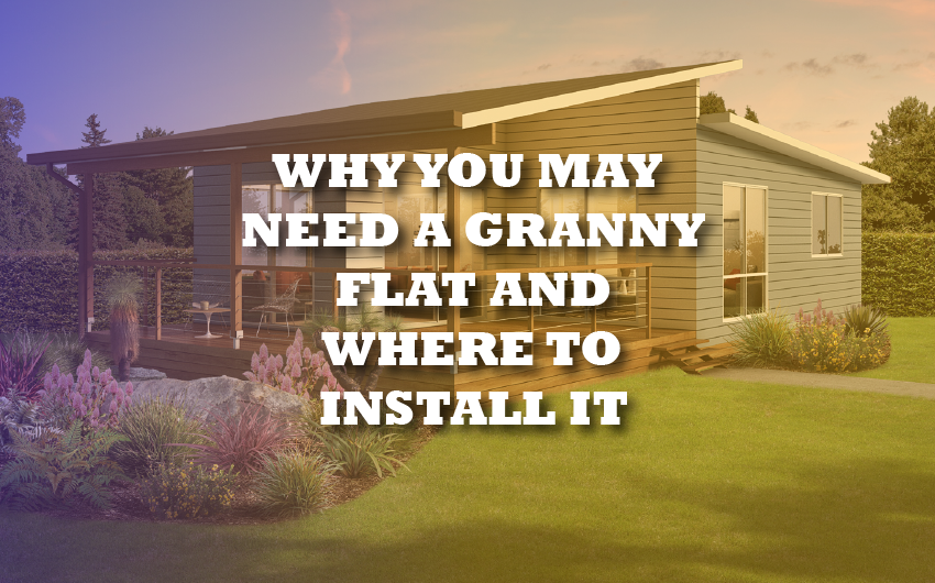 Why You May Need A Granny Flat And Where to Install it