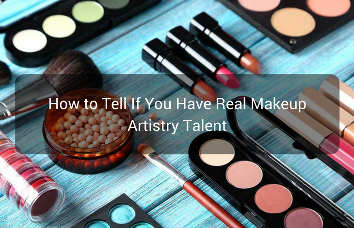 How to Tell If You Have Real Makeup Artistry Talent