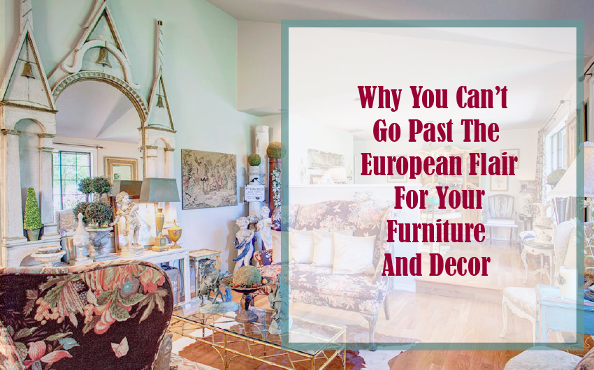 Why can't go past the European flair for your furniture and décor