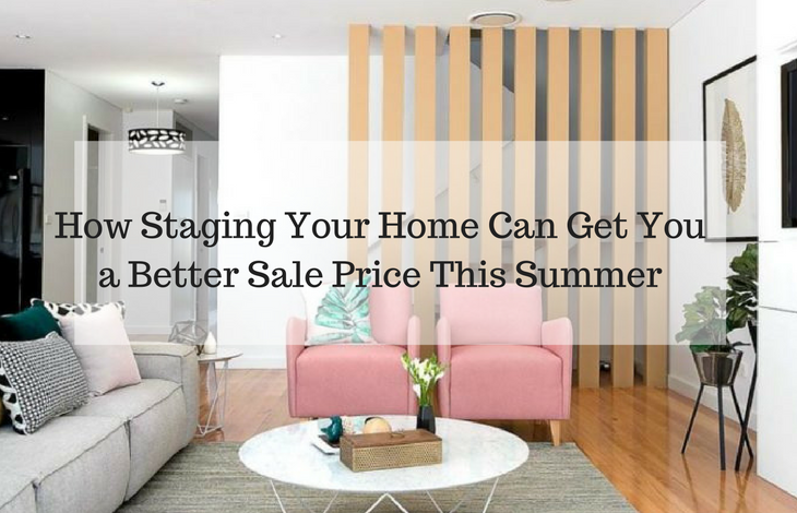 How Staging Your Home Can Get You a Better Sale Price This Summer
