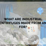 What are Industrial Centrifuges Made from and for?