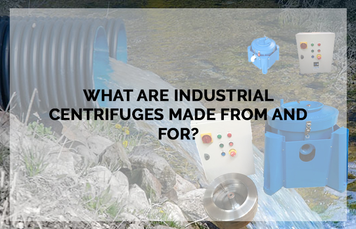What-are-industrial-centrifuges-made-from-and-for