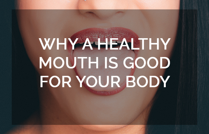 Why A Healthy Mouth Is Good For Your Body