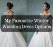 My Favourite Winter Wedding Dress Options