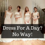 Dress For A Day? No Way!