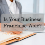 Is Your Business Franchise-Able?
