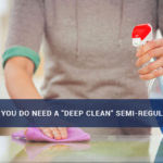 "Why you do need a ""deep clean"" semi-regularly"