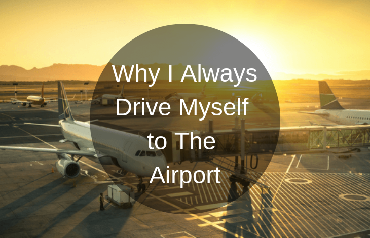 Why I Always Drive Myself to The Airport