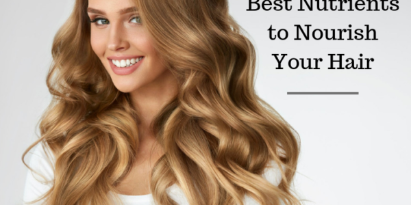 Best Nutrients to Nourish Your Hair