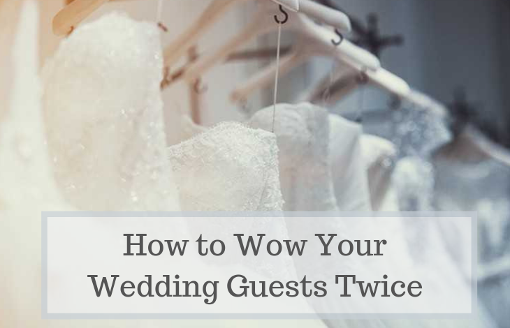 How to Wow Your Wedding Guests Twice